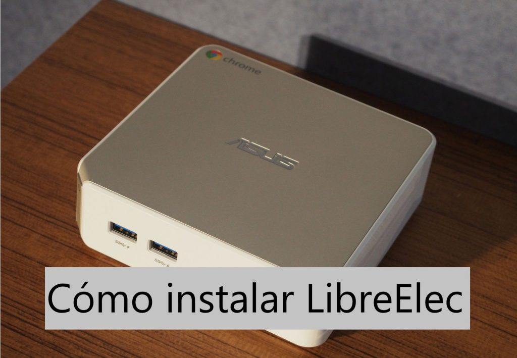 Cómo instalar LibreElec SO para Kodi en Chromebox