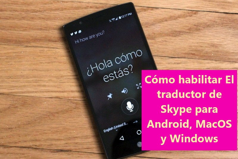 Cómo habilitar El traductor de Skype para Android, MacOS y Windows