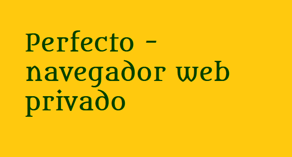 Perfecto - navegador web privado